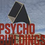 Psycho Buildings: Artists Take on Arc...