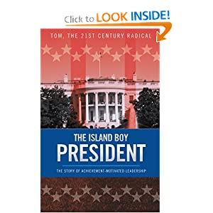 The Island Boy President: The Story of Achievement-Motivated Leadership by