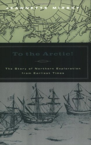 To the Arctic!: The Story of Northern Exploration from...