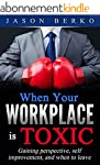 When Your Workplace is Toxic: Gaining...