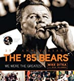 img - for The '85 Bears: We Were the Greatest book / textbook / text book