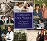 Changing Our World: True Stories of Women Engineers