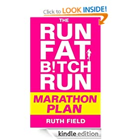 The Run Fat Bitch Run Marathon Plan: Motivation, Training, Nutrition: The Grit Doctor Way