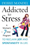 Addicted to Stress: A Woman's 7 Step...