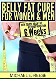 Belly Fat Cure for Women & Men: How to Lose Belly Fat without Hunger in 6 Weeks