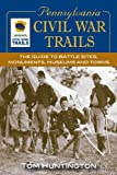 img - for Pennsylvania Civil War Trails: The Guide to Battle Sites, Monuments, Museums and Towns book / textbook / text book