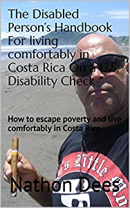 The Disabled Person's Handbook For living comfortably in Costa Rica On a U.S. Disability Check: How to escape poverty and live comfortably in Costa Rica ... of Texas Guitar Legend Nathon Dees 10) from Illuminutty Press