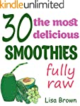 30 The Most Delicious Smoothies (Raw...