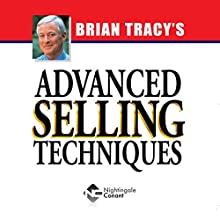 Advanced Selling Techniques (       UNABRIDGED) by Brian Tracy Narrated by Brian Tracy