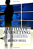 Affiliate Marketing: Proven Affiliate Marketing Strategies for Making Money Online (Home-Based Business)