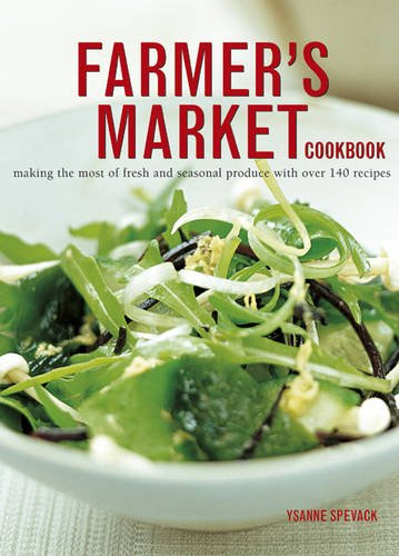 Farmer's Market Cookbook: Making the most of fresh and seasonal produce with over 140 recipes by Ysanne Spevack