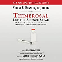 Thimerosal: Let the Science Speak: The Evidence Supporting the Immediate Removal of Mercury - a Known Neurotoxin - from Vaccines (       UNABRIDGED) by Robert F. Kennedy (editor) Narrated by James Patrick Cronin