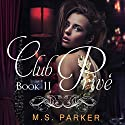 Club Prive Book 2 (       UNABRIDGED) by M. S. Parker Narrated by Tanya Stevens
