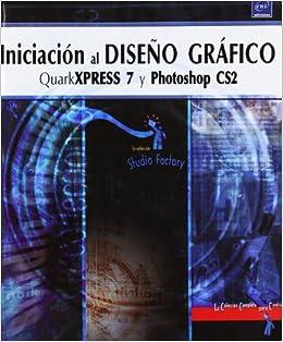 Iniciacin al diseo grfico - QuarkXPress 7 y Photoshop CS2: VV.AA