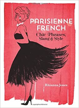 Parisienne French Chic Phrases Slang And Style Rhianna Jones 9781612432274 Books