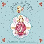 The Haunted Holiday: Princess Poppy | Janey Louise Jones