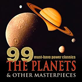 99 Must-Have Power Classics: The Planets &amp; Other Masterpieces