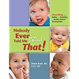 Nobody Ever Told Me (or my Mother) That!: Everything from Bottles and Breathing to Healthy Speech Development ~ Diane Chapman Bahr