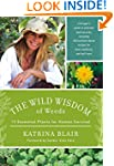 The Wild Wisdom of Weeds: 13 Essentia...