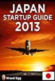 Japan Startup Guide 2013: New Insider Insights for Entrepreneurs to Start a Business in Japan