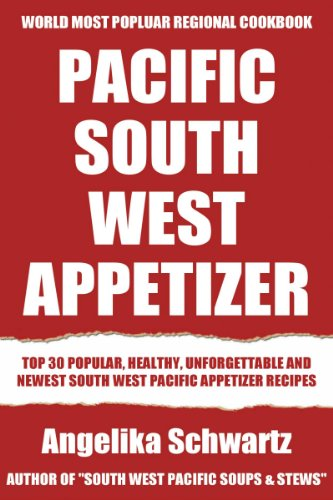 Top 30 Delicious, Most-Recommended, Popular, Healthy And Easy to Understand South-West Pacific Appetizer Recipes by Angelika Schwartz