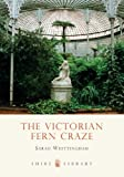 The Victorian Fern Craze (Shire Library, Band 571)