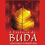 A essência de Buda [The Essence of Buddha]: O caminho da iluminação e da espiritualidade superior [The Path of Enlightenment and Superior Spirituality]   Ryuho Okawa