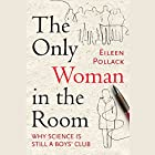 The Only Woman in the Room: Why Science Is Still a Boys' Club Hörbuch von Eileen Pollack Gesprochen von: Gayle Hendrix