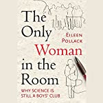 The Only Woman in the Room: Why Science Is Still a Boys' Club | Eileen Pollack