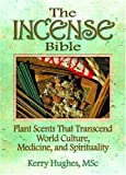 img - for The Incense Bible: Plant Scents That Transcend World Culture, Medicine, and Spirituality book / textbook / text book