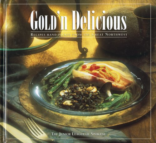 Gold 'N Delicious: Recipes Hand-Picked from the Great Northwest