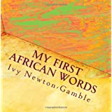 My First African Words: Beyond baby talk teaching simple African words to the 21st century child ~ Ivy Newton-Gamble