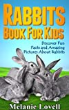 Rabbits! A Rabbit Book For Kids: Fun Facts & Pictures About The Lives of Rabbits, Their Habitat, Keeping Rabbits as Pets & More