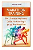Marathon Training: The Ultimate Beginner's Guide For Running a 42.195 km Marathon (Marathon Training, marathon training beginners, marathon training guide)