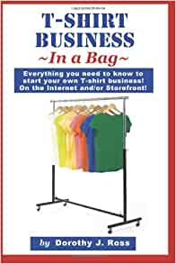 T shirt business in a bag everything you need to know to for T shirt business start up