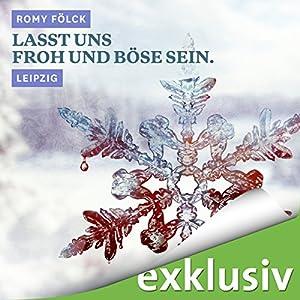 Lasst uns froh und böse sein. Leipzig (Winterkrimi) Hörbuch