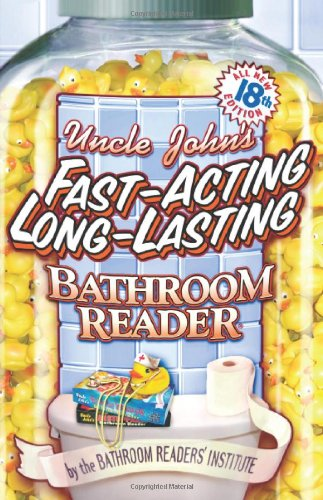 Uncle John's Fast-Acting, Long-Lasting Bathroom Reader: All New 18th Edition
