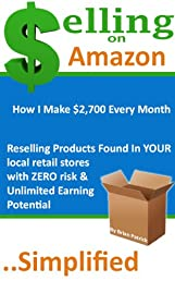 Selling On Amazon Simplified: How to Make Full-time Income Selling on Amazon