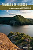 Power on the Hudson: Storm King Mountain and the Emergence of Modern American Environmentalism (Pittsburgh Hist Urban Environ)