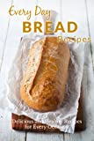 Homemade Bread Recipes:  The Complete Guide to Breads for any Occasion (Every Day Recipes)