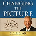 How to Stay Motivated: Changing the Picture (       UNABRIDGED) by Zig Ziglar Narrated by Zig Ziglar