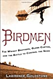 Birdmen: The Wright Brothers, Glenn Curtiss, and the Battle to Control the Skies