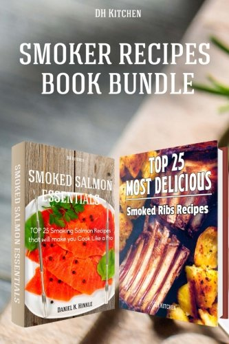 Smoker Recipes Book Bundle:TOP 25 Smoking Salmon Recipes and Most Delicious Smoked Ribs Recipes that will make you Cook Like a Pro (DH Kitchen)
