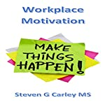 Workplace Motivation | Steven G Carley