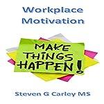 Workplace Motivation   Steven G Carley