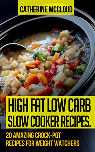 Slow Cooker Weight Watchers Cookbook. 20 Amazing Slow Cooker Weight Watchers Recipes: (low carb diet books, low carb, low carb cookbook, low carb diet ... carb quick and easy, Low carb crockpot,) by Catherine McCloud