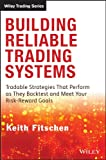 Building Reliable Trading Systems: Tradable Strategies That Perform As They Backtest and Meet Your Risk-Reward Goals (Wiley Trading)