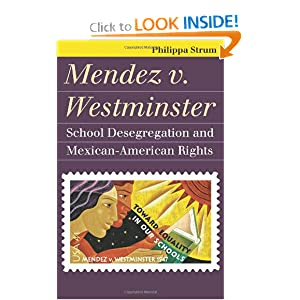 Mendez v. Westminster: School Desegregation and Mexican-American Rights (Landmark Law Cases and American Society) Philippa Strum