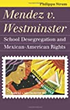 Mendez v. Westminster: School Desegregation and Mexican-American Rights (Landmark Law Cases and American Society) (Landmark Law Cases & American Society)