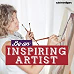 Be an Inspiring Artist (Subliminal Al...